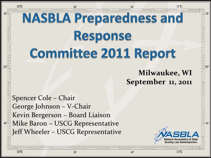 NASBLA Preparedness and ResponseCommittee 2011 Report<br />Milwaukee, WI<br />September  11, 2011<br />Spencer Cole – Chai...