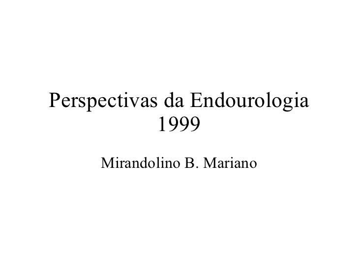 Perspectivas da Endourologia 1999 Mirandolino B. Mariano