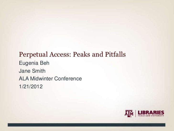Perpetual Access: Peaks and PitfallsEugenia BehJane SmithALA Midwinter Conference1/21/2012