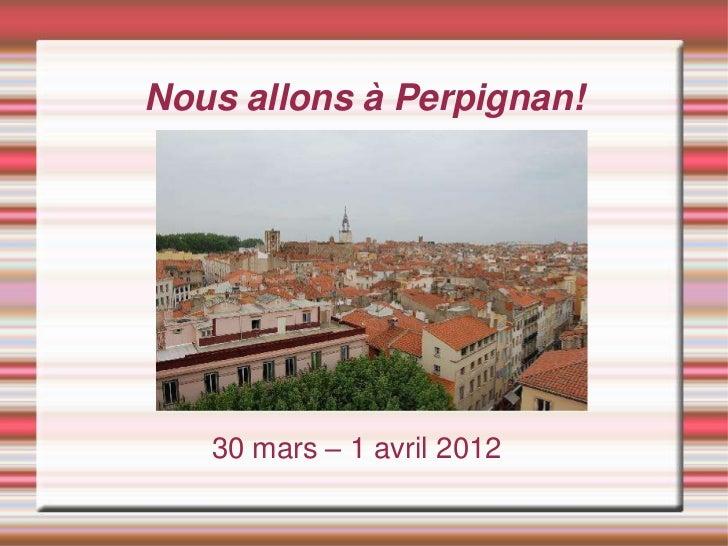Nous allons à Perpignan!   30 mars – 1 avril 2012