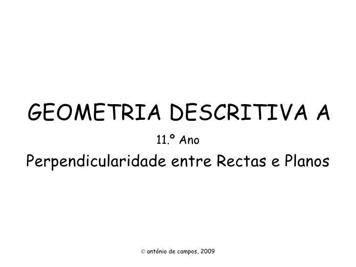 GEOMETRIA DESCRITIVA A 11.º Ano Perpendicularidade entre Rectas e Planos ©   antónio de campos, 2009