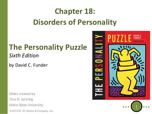 Chapter 18: Disorders of Personality The Personality Puzzle Sixth Edition  by David C. Funder  Slides created by Tera D. L...