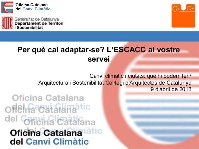 Per què cal adaptar-se? L'ESCACC al vostre                   servei                          Canvi climàtic i ciutats: què...