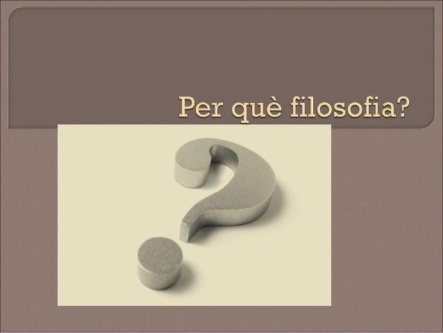 Cuando alguien pregunta para qué sirve la filosofía, la respuesta debe ser agresiva ya que la pregunta se tiene por irónic...