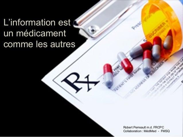 L'information est un médicament comme les autres  Robert Perreault m.d. FRCPC Collaboration : MédiMed - FMSQ