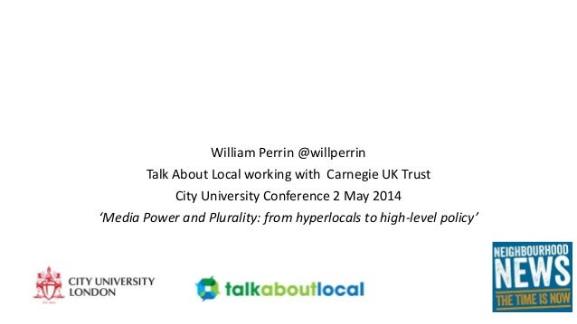 William Perrin @willperrin Talk About Local working with Carnegie UK Trust City University Conference 2 May 2014 'Media Po...