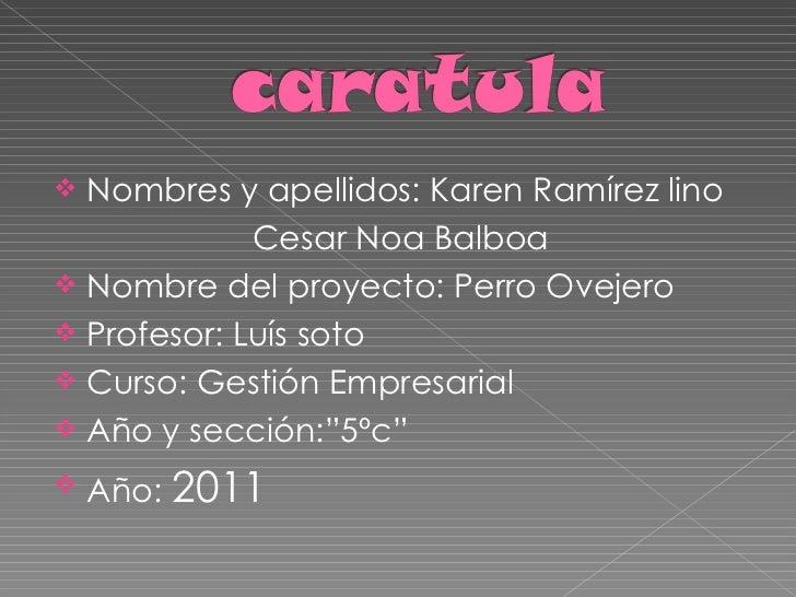 <ul><li>Nombres y apellidos: Karen Ramírez lino </li></ul><ul><li>Cesar Noa Balboa </li></ul><ul><li>Nombre del proyecto: ...