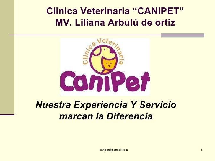 """Clinica Veterinaria """"CANIPET"""" MV. Liliana Arbulú de ortiz Nuestra Experiencia Y Servicio marcan la Diferencia"""