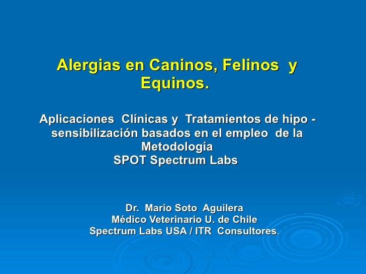 Alergias en Caninos, Felinos  y Equinos.      Aplicaciones  Clínicas y  Tratamientos de hipo -  sensibilización basados en...