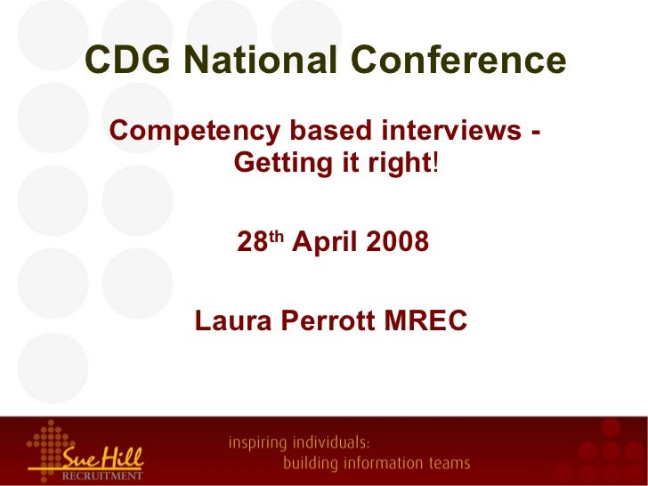 CDG National Conference <ul><li>Competency based interviews - Getting it right ! </li></ul><ul><li>28 th  April 2008 </li>...