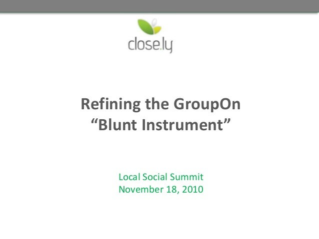 "Refining the GroupOn ""Blunt Instrument"" Local Social Summit November 18, 2010"