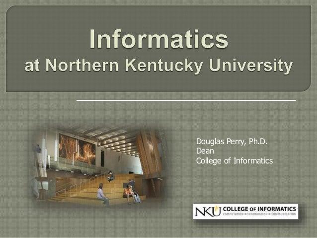 Douglas Perry, Ph.D. Dean College of Informatics