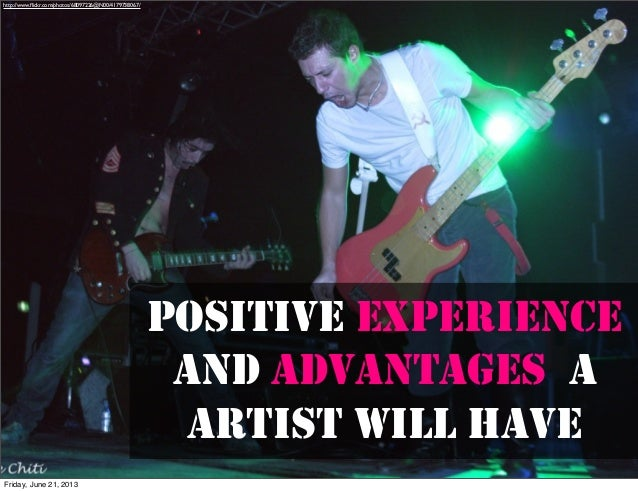 POSITIVE EXPERIENCEAND ADVANTAGES AARTIST WILL HAVEhttp://www.flickr.com/photos/68097226@N00/4179738067/Friday, June 21, 2013