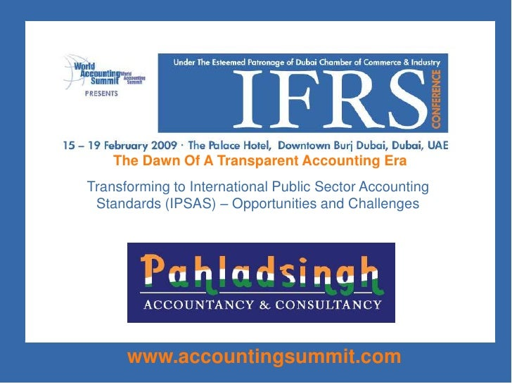 The Dawn Of A Transparent Accounting Era<br />Transforming to International Public Sector Accounting Standards (IPSAS) – O...