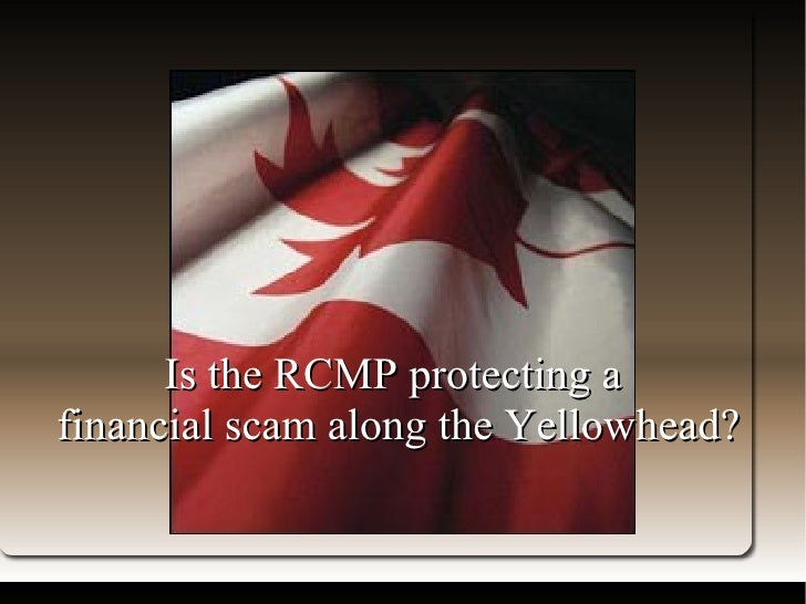 Title Is the RCMP protecting a  financial scam along the Yellowhead?