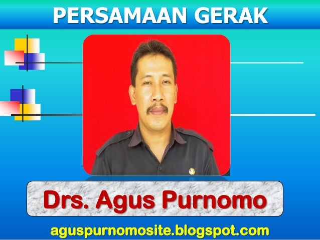 PERSAMAAN GERAKDrs. Agus Purnomoaguspurnomosite.blogspot.com
