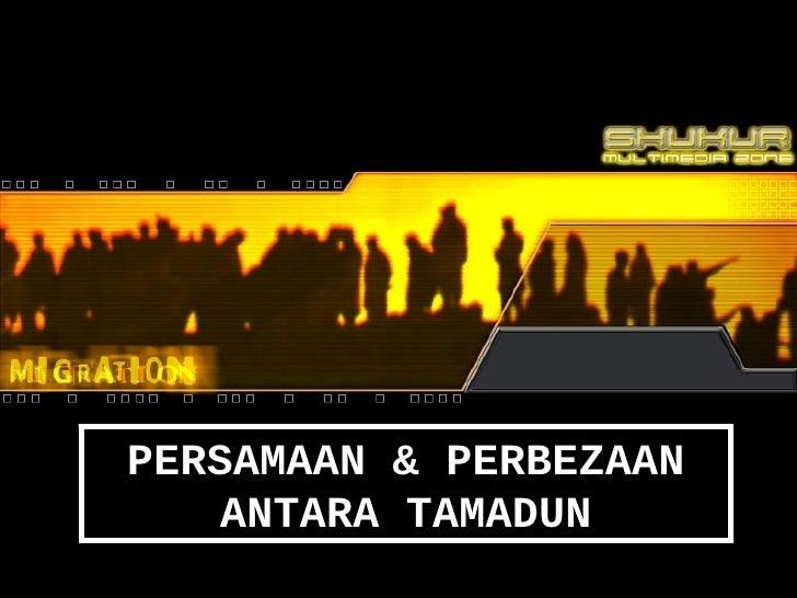 TITAS UDT1022PERSAMAAN & PERBEZAAN    ANTARA TAMADUN