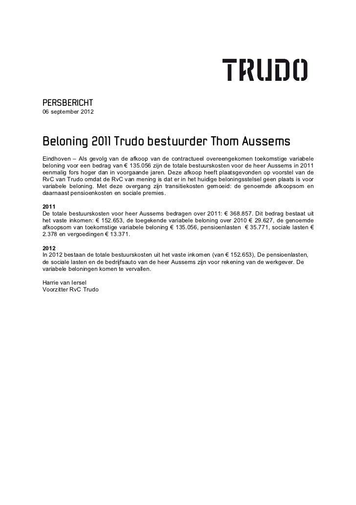 PERSBERICHT06 september 2012Beloning 2011 Trudo bestuurder Thom AussemsEindhoven – Als gevolg van de afkoop van de contrac...