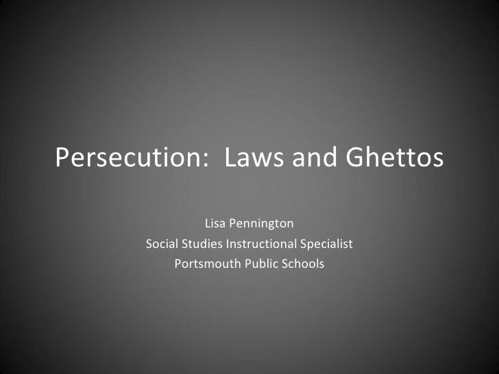 Persecution:  Laws and Ghettos Lisa Pennington Social Studies Instructional Specialist Portsmouth Public Schools