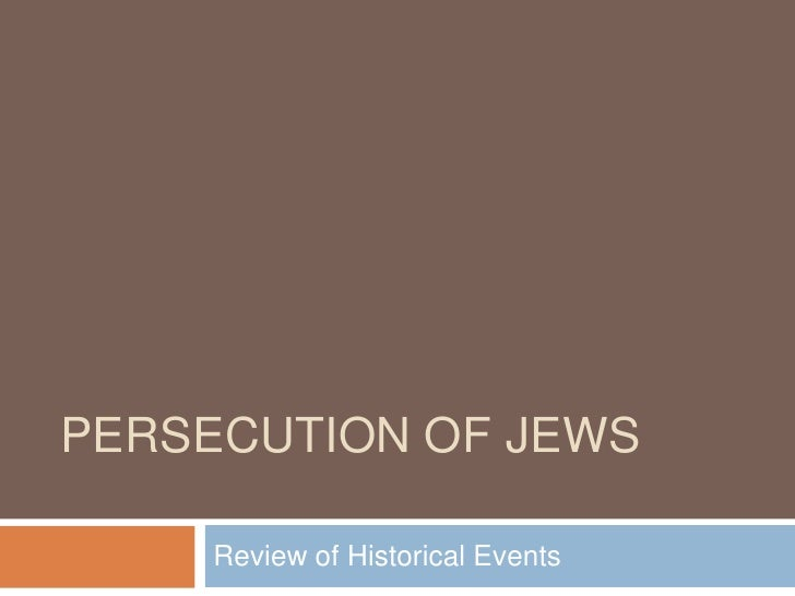 PERSECUTION OF JEWS     Review of Historical Events