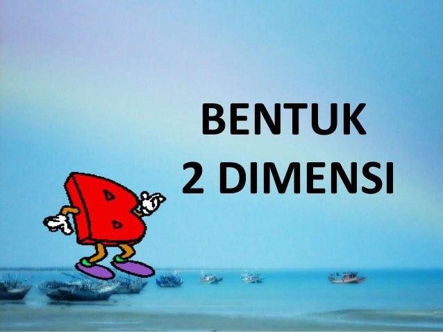 BENTUK2 DIMENSI