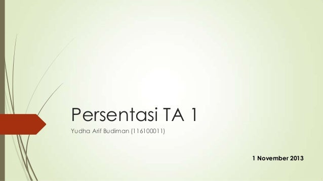 Persentasi TA 1 Yudha Arif Budiman (116100011)  1 November 2013