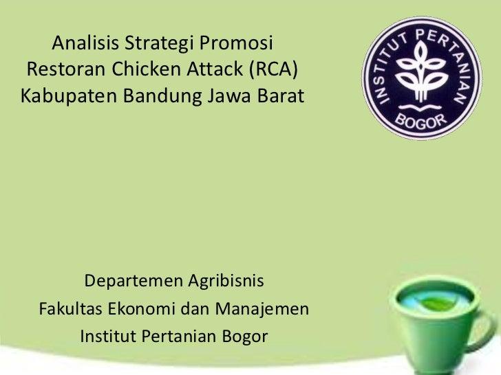 Analisis Strategi Promosi Restoran Chicken Attack (RCA)Kabupaten Bandung Jawa Barat       Departemen Agribisnis Fakultas E...