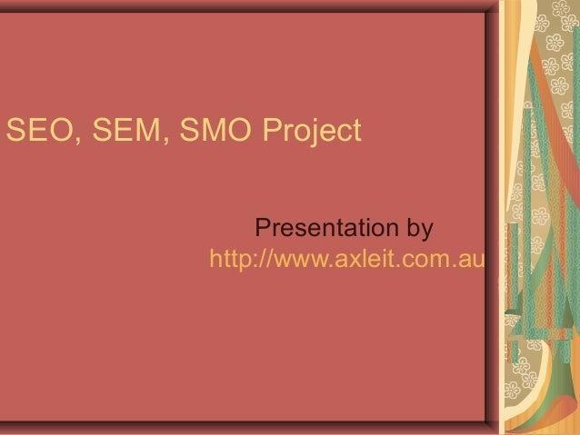 SEO, SEM, SMO ProjectPresentation byhttp://www.axleit.com.au