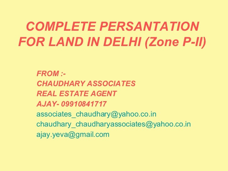 COMPLETE PERSANTATION FOR LAND IN DELHI (Zone P-II) FROM :-  CHAUDHARY ASSOCIATES  REAL ESTATE AGENT  AJAY- 09910841717 [e...