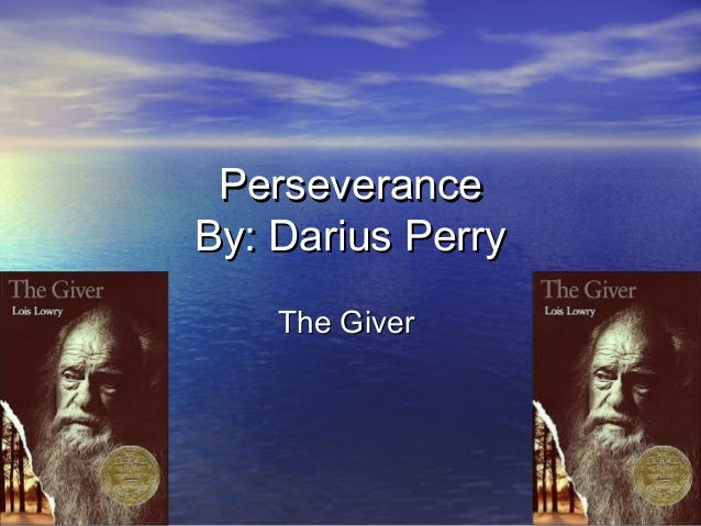 PerseveranceBy: Darius Perry    The Giver