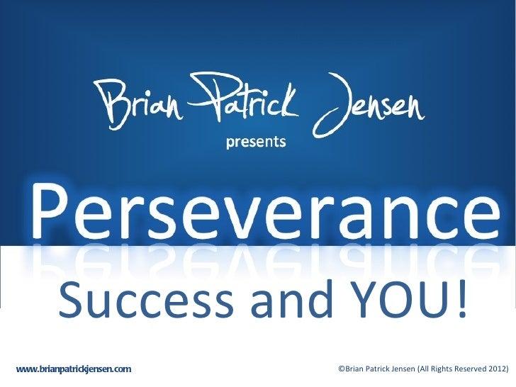 Success and YOU!www.brianpatrickjensen.com   ©Brian Patrick Jensen (All Rights Reserved 2012)