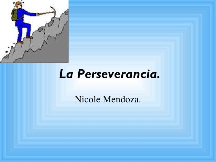 La Perseverancia. Nicole Mendoza.