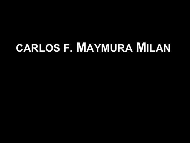 CARLOS F.  MAYMURA MILAN