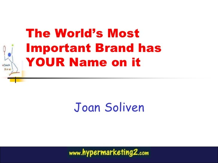 The World's Most Important Brand has YOUR Name on it<br />Joan Soliven<br />