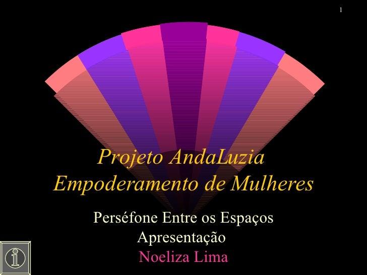 Projeto AndaLuzia  Empoderamento de Mulheres Perséfone Entre os Espaços Apresentação  Noeliza  Lima
