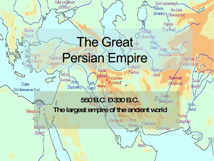 550 B.C. – 330 B.C. The largest empire of the ancient world