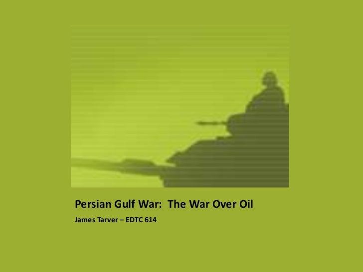 Persian Gulf War: The War Over OilJames Tarver – EDTC 614