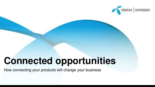 Connected opportunities How connecting your products will change your business