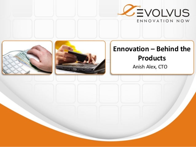 Ennovation – Behind the       Products     Anish Alex, CTO
