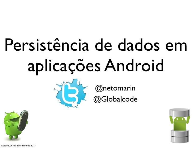 Persistência de dados em     aplicações Android                                 @netomarin                                ...