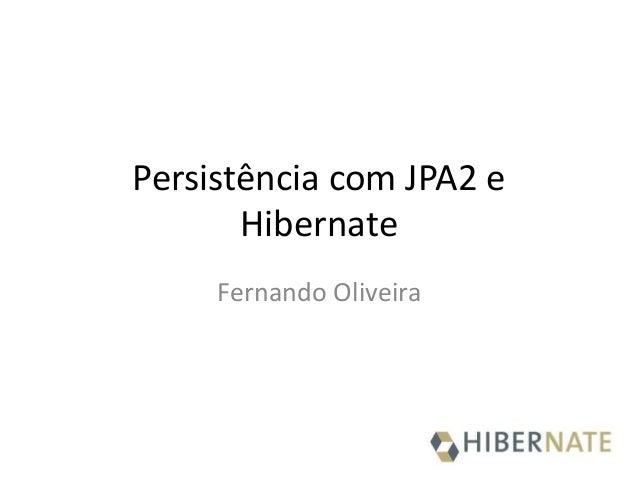 Persistência com JPA2 eHibernateFernando Oliveira