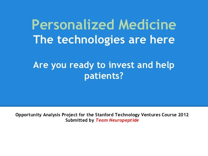 Personalized Medicine       The technologies are here        Are you ready to invest and help                  patients?Op...