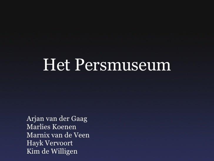 Het Persmuseum Arjan van der Gaag Marlies Koenen Marnix van de Veen Hayk Vervoort Kim de Willigen