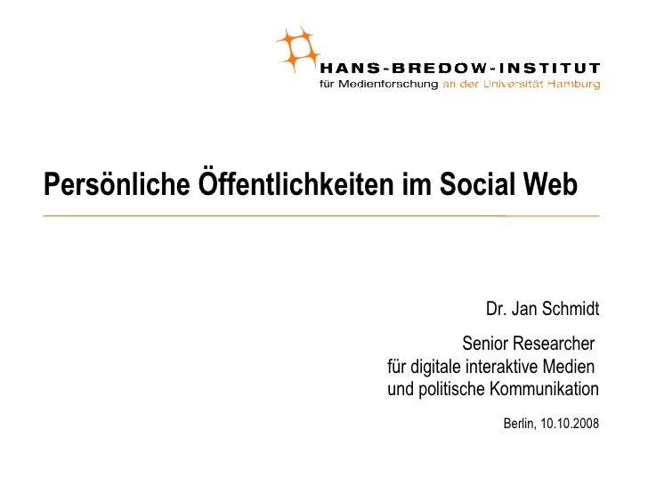 Persönliche Öffentlichkeiten im Social Web <ul><ul><li>Dr. Jan Schmidt </li></ul></ul><ul><ul><li>Senior Researcher  für d...
