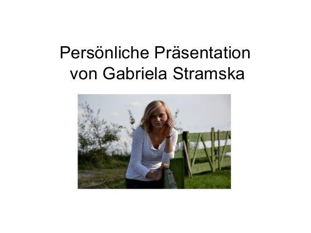 Persönliche Präsentation  von Gabriela Stramska