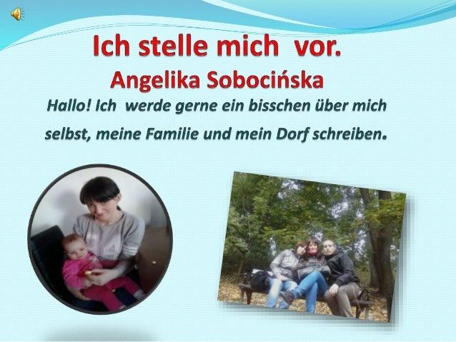Etwas über mich   Mein Name ist Angelika Sobocińska. Ich bin 17 Jahre  alt. Ich gehe in die zweite Klasse der Kaufmӓnnisc...