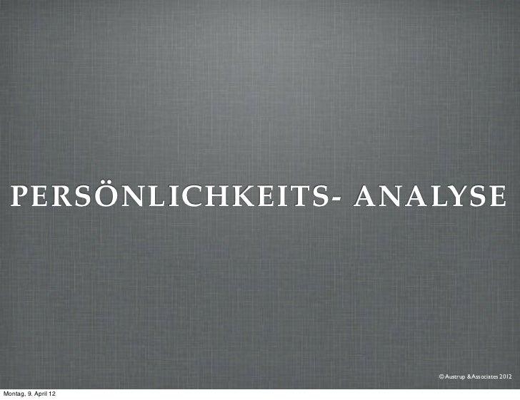 PERSÖNLICHKEITS- ANALYSE                      © Austrup & Associates 2012Montag, 9. April 12