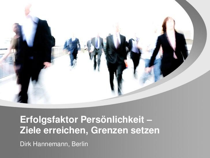 Erfolgsfaktor Persönlichkeit –Ziele erreichen, Grenzen setzenDirk Hannemann, Berlin
