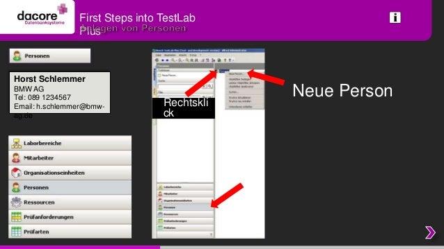 First Steps into TestLab                PlusHorst SchlemmerBMW AGTel: 089 1234567                             Neue PersonE...