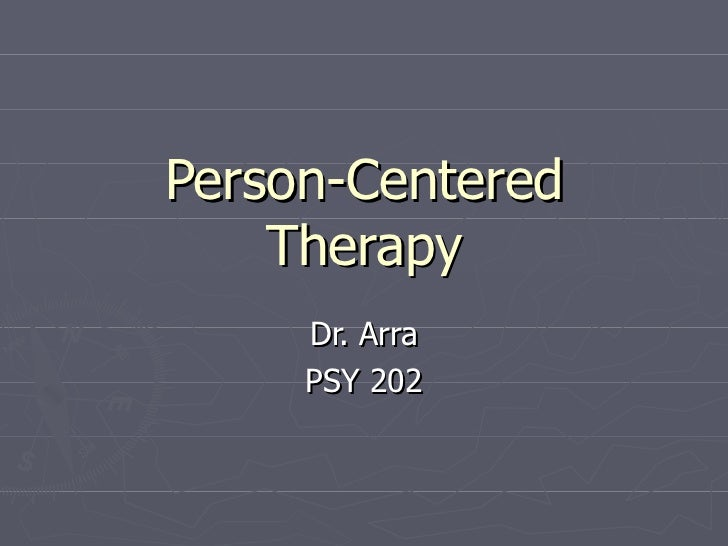Person-Centered Therapy Dr. Arra PSY 202